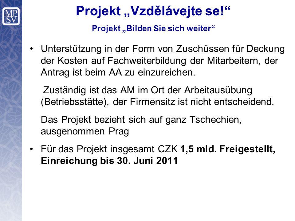 """Projekt """"Vzdělávejte se! Projekt """"Bilden Sie sich weiter Unterstützung in der Form von Zuschüssen für Deckung der Kosten auf Fachweiterbildung der Mitarbeitern, der Antrag ist beim AA zu einzureichen."""