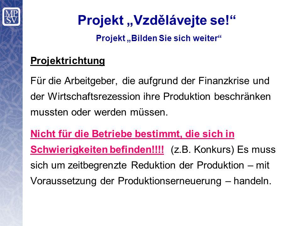 """Projekt """"Vzdělávejte se! Projekt """"Bilden Sie sich weiter Projektrichtung Für die Arbeitgeber, die aufgrund der Finanzkrise und der Wirtschaftsrezession ihre Produktion beschränken mussten oder werden müssen."""