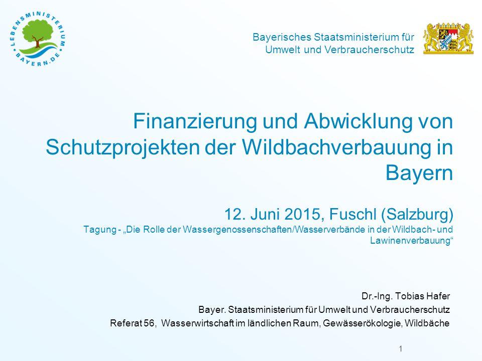 Bayerisches Staatsministerium für Umwelt und Verbraucherschutz Finanzierung und Abwicklung von Schutzprojekten der Wildbachverbauung in Bayern 12.