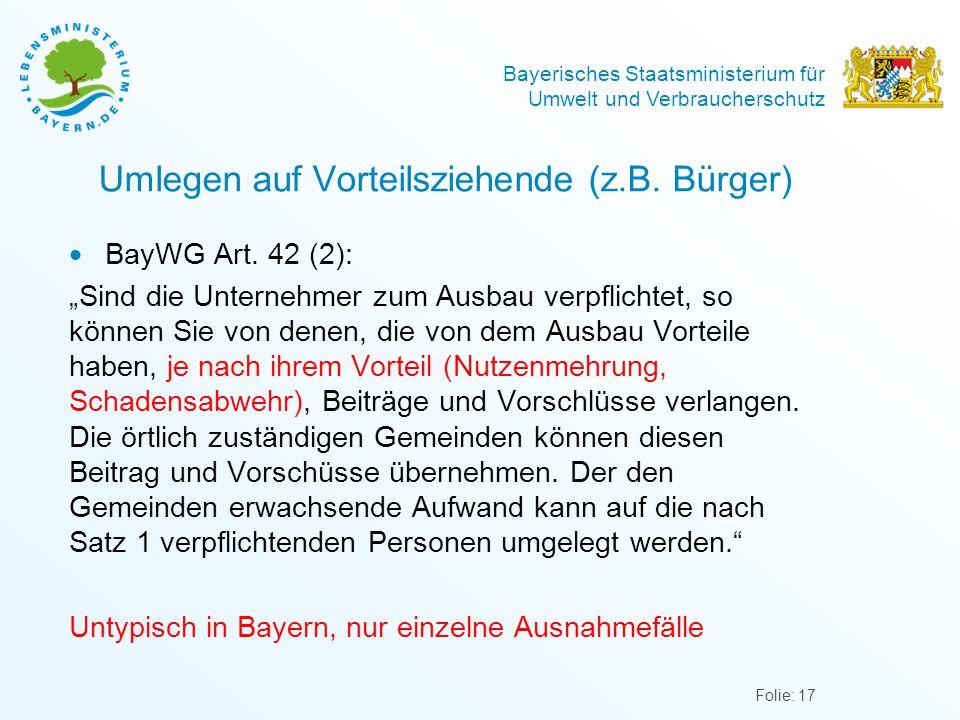 """Bayerisches Staatsministerium für Umwelt und Verbraucherschutz Umlegen auf Vorteilsziehende (z.B. Bürger)  BayWG Art. 42 (2): """"Sind die Unternehmer z"""