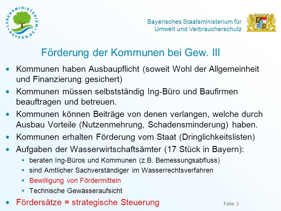 Bayerisches Staatsministerium für Umwelt und Verbraucherschutz Förderung der Kommunen bei Gew. III  Kommunen haben Ausbaupflicht (soweit Wohl der All