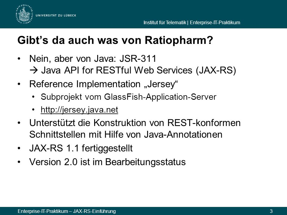 Institut für Telematik | Enterprise-IT-Praktikum Enterprise-IT-Praktikum – JAX-RS-Einführung3 Gibt's da auch was von Ratiopharm.