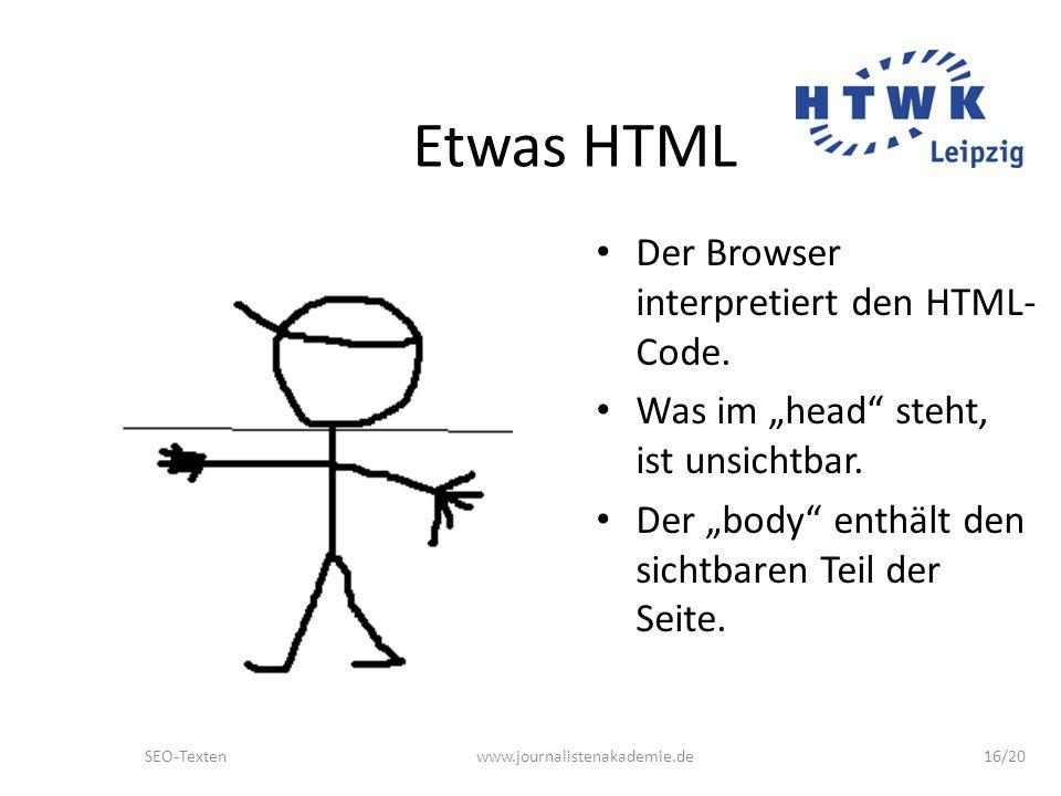 SEO-Textenwww.journalistenakademie.de16/20 Etwas HTML Der Browser interpretiert den HTML- Code.