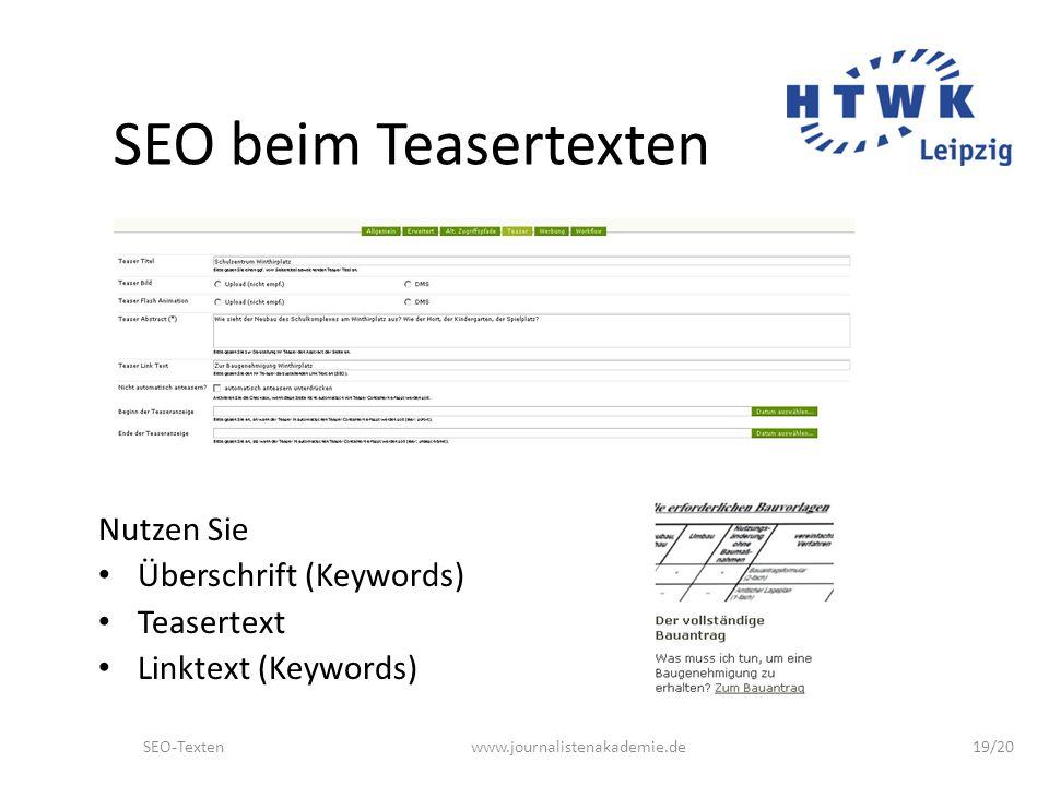 SEO-Textenwww.journalistenakademie.de19/20 SEO beim Teasertexten Nutzen Sie Überschrift (Keywords) Teasertext Linktext (Keywords)