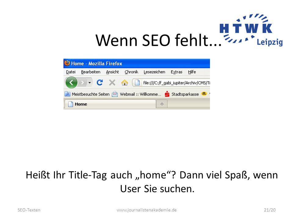 SEO-Textenwww.journalistenakademie.de21/20 Wenn SEO fehlt...