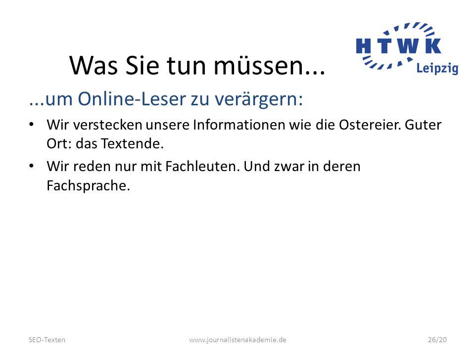 SEO-Textenwww.journalistenakademie.de26/20 Was Sie tun müssen......um Online-Leser zu verärgern: Wir verstecken unsere Informationen wie die Ostereier.