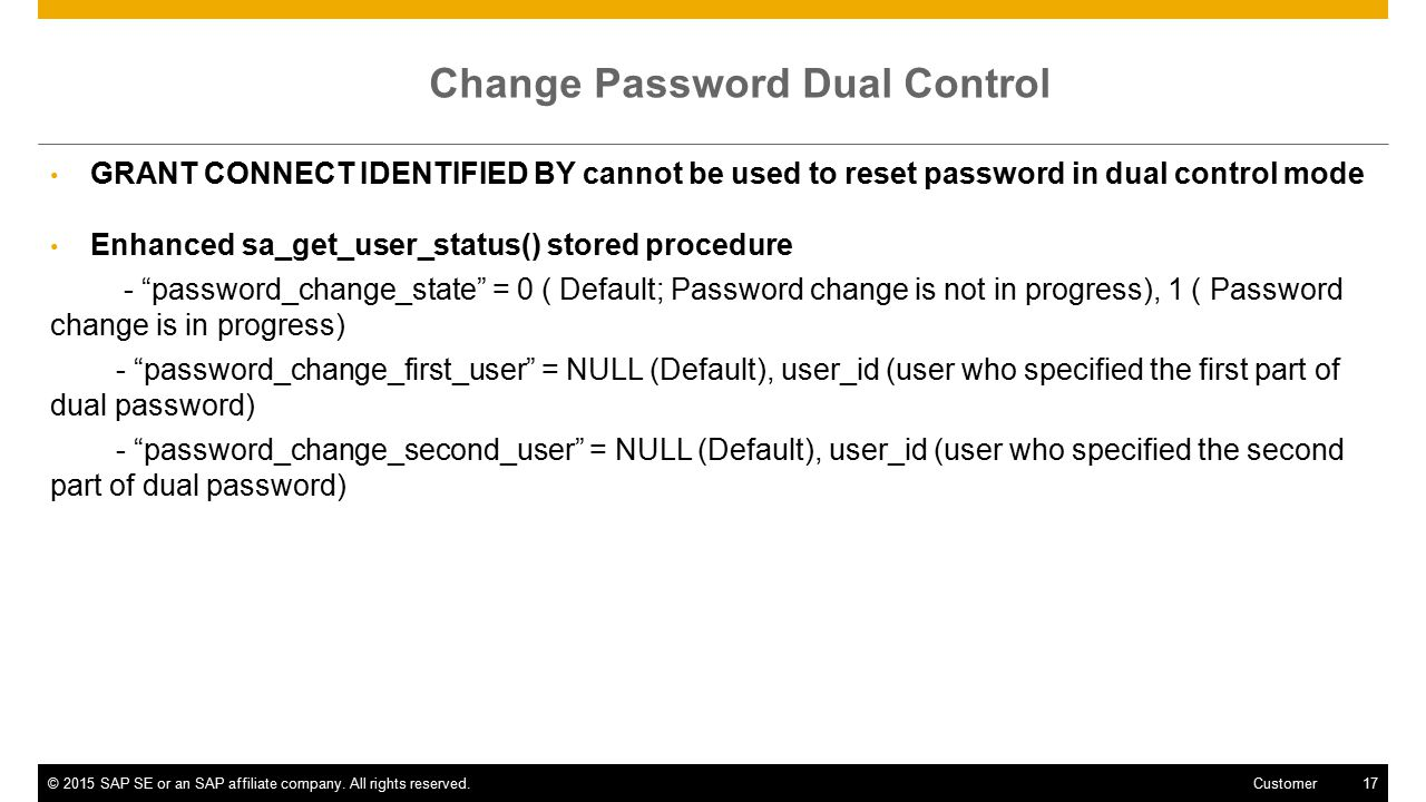 ©2015 SAP SE or an SAP affiliate company. All rights reserved.17 Customer Change Password Dual Control GRANT CONNECT IDENTIFIED BY cannot be used to r
