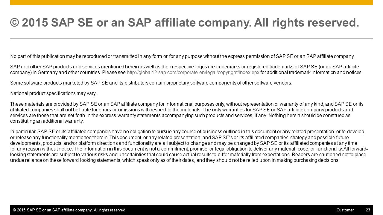 ©2015 SAP SE or an SAP affiliate company. All rights reserved.23 Customer © 2015 SAP SE or an SAP affiliate company. All rights reserved. No part of t