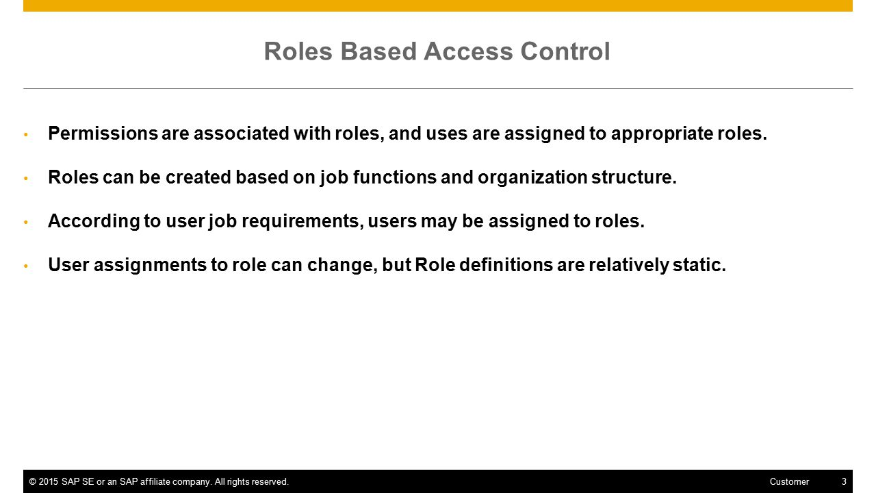 ©2015 SAP SE or an SAP affiliate company. All rights reserved.3 Customer Roles Based Access Control Permissions are associated with roles, and uses ar