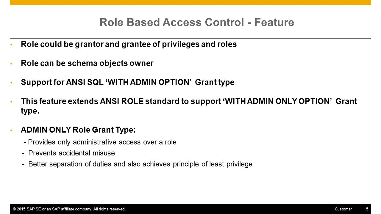 ©2015 SAP SE or an SAP affiliate company. All rights reserved.5 Customer Role Based Access Control - Feature Role could be grantor and grantee of priv
