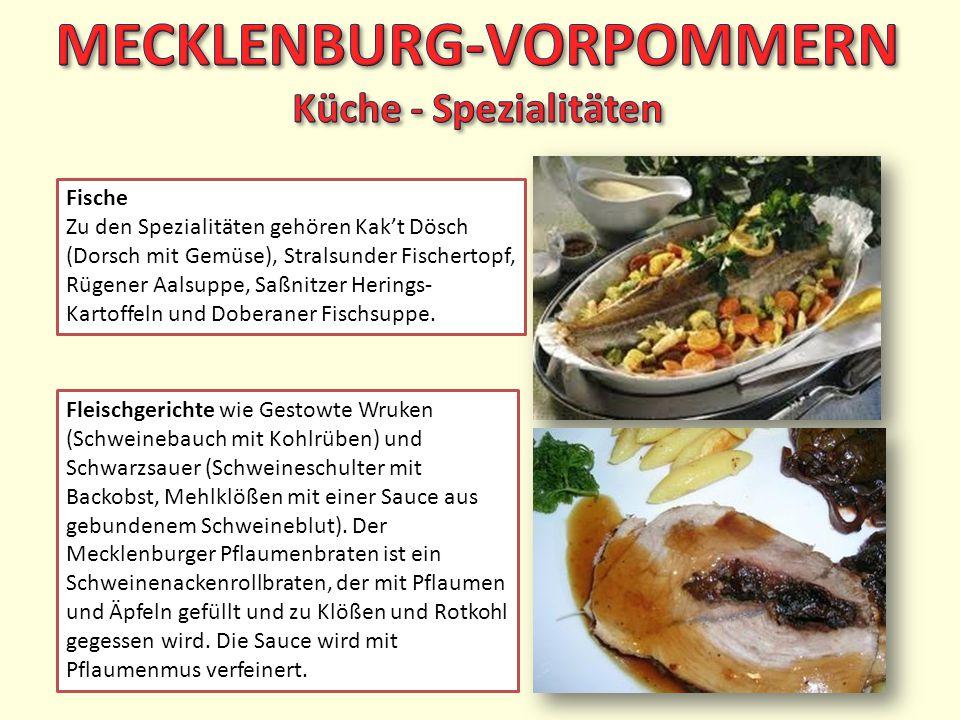 Fische Zu den Spezialitäten gehören Kak't Dösch (Dorsch mit Gemüse), Stralsunder Fischertopf, Rügener Aalsuppe, Saßnitzer Herings- Kartoffeln und Dobe