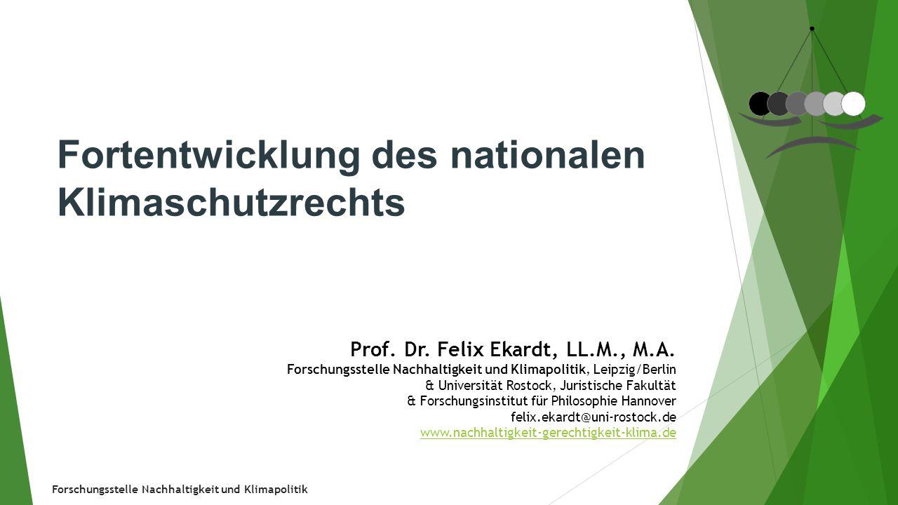 Forschungsstelle Nachhaltigkeit und Klimapolitik Fortentwicklung des nationalen Klimaschutzrechts Prof. Dr. Felix Ekardt, LL.M., M.A. Forschungsstelle