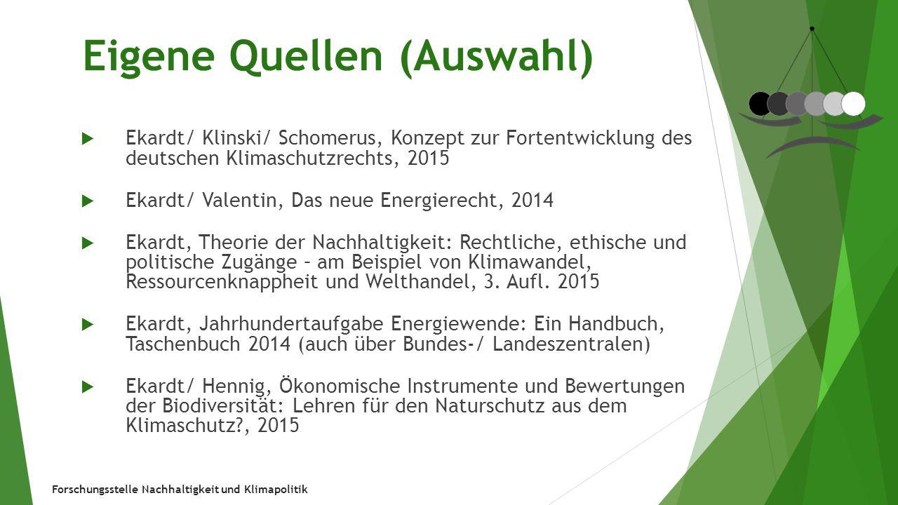 Forschungsstelle Nachhaltigkeit und Klimapolitik Eigene Quellen (Auswahl)  Ekardt/ Klinski/ Schomerus, Konzept zur Fortentwicklung des deutschen Klim