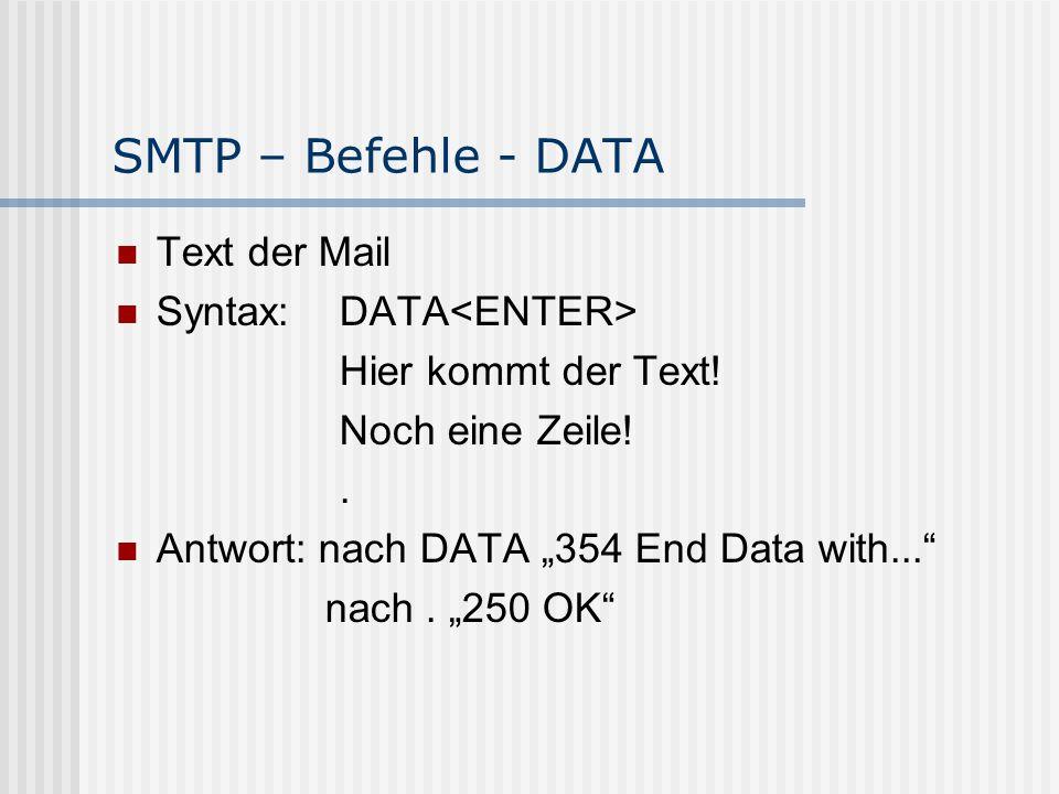 SMTP – Befehle - DATA Text der Mail Syntax: DATA Hier kommt der Text.