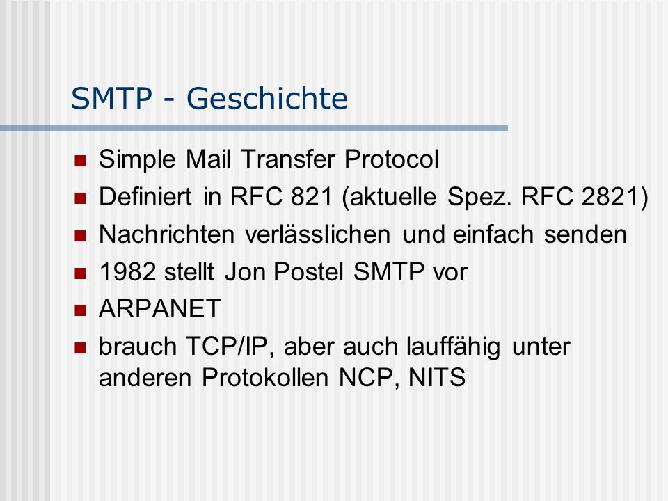 SMTP – Literaturhinweise RFC 821, 2821 (http://www.rfc-editor.org) http://www.it-academy.cc http://www.zdnet.de http://amtp.bw.org/