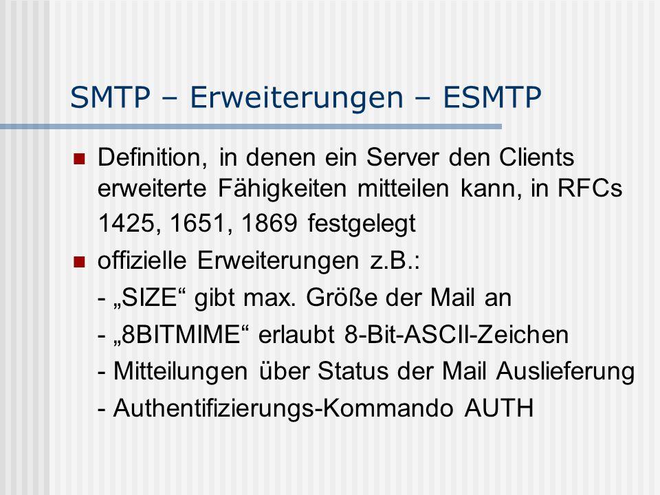 """SMTP – Erweiterungen – ESMTP Definition, in denen ein Server den Clients erweiterte Fähigkeiten mitteilen kann, in RFCs 1425, 1651, 1869 festgelegt offizielle Erweiterungen z.B.: - """"SIZE gibt max."""