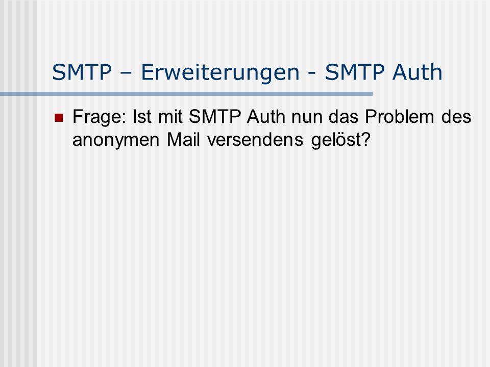 SMTP – Erweiterungen - SMTP Auth Frage: Ist mit SMTP Auth nun das Problem des anonymen Mail versendens gelöst?