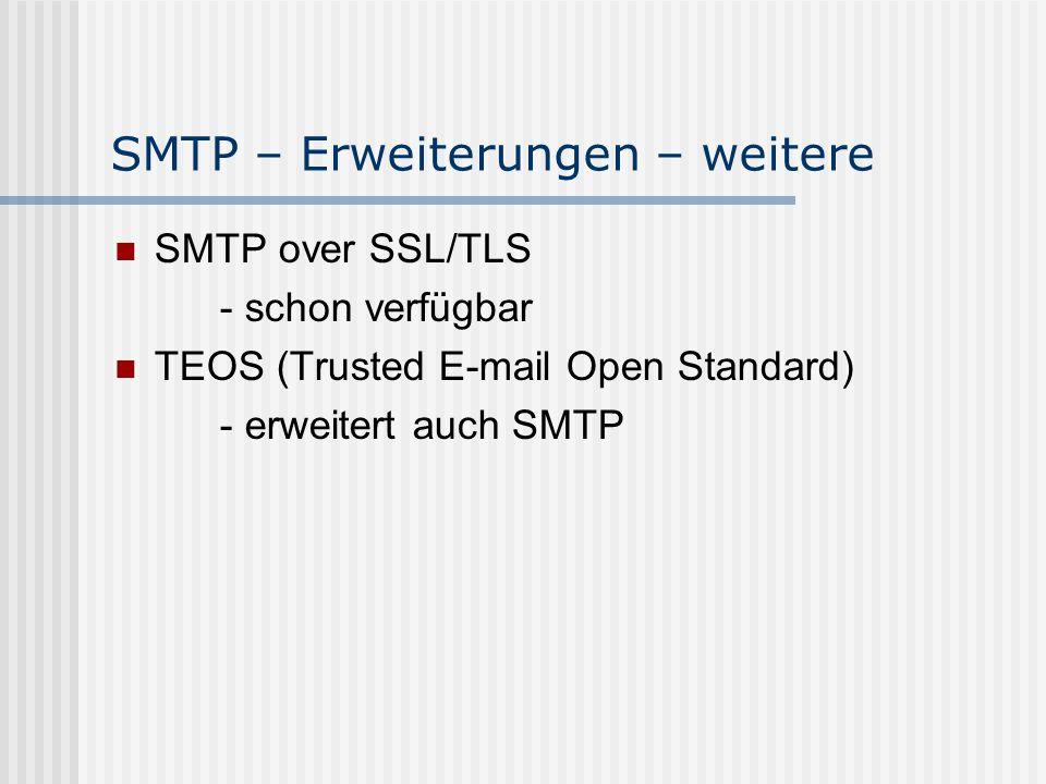 SMTP – Erweiterungen – weitere SMTP over SSL/TLS - schon verfügbar TEOS (Trusted E-mail Open Standard) - erweitert auch SMTP