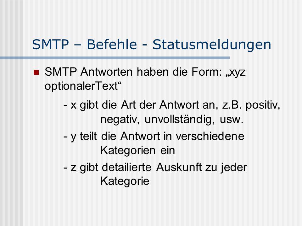 """SMTP – Befehle - Statusmeldungen SMTP Antworten haben die Form: """"xyz optionalerText - x gibt die Art der Antwort an, z.B."""