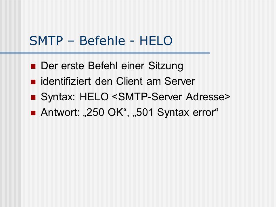 """SMTP – Befehle - MAIL ist start eine Mailübertragung legt den Absender fest Syntax: MAIL FROM: z.B.: MAIL FROM: Antwort: """"250 OK , """"501 Syntax error"""