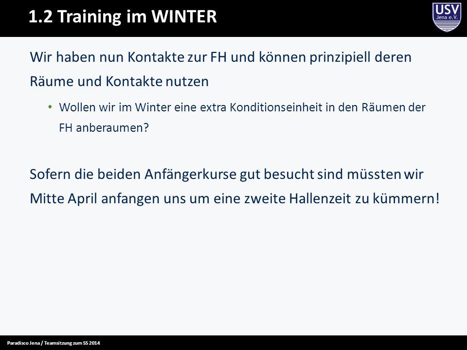 1.2 Training im WINTER Wir haben nun Kontakte zur FH und können prinzipiell deren Räume und Kontakte nutzen Wollen wir im Winter eine extra Konditions