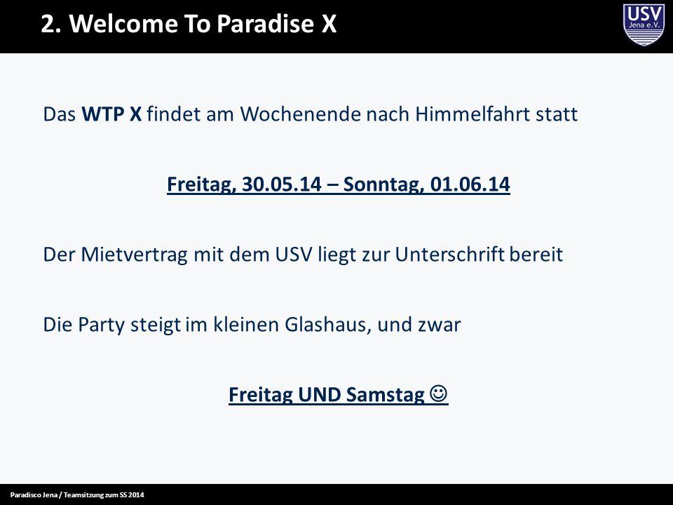 2. Welcome To Paradise X Das WTP X findet am Wochenende nach Himmelfahrt statt Freitag, 30.05.14 – Sonntag, 01.06.14 Der Mietvertrag mit dem USV liegt