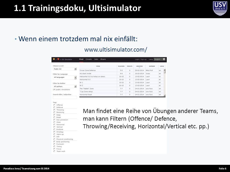 Paradisco Jena / Teamsitzung zum SS 2014Folie 6 1.1 Trainingsdoku, Ultisimulator Wenn einem trotzdem mal nix einfällt: www.ultisimulator.com/ Man find