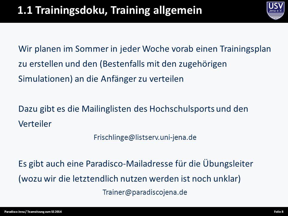 Paradisco Jena / Teamsitzung zum SS 2014Folie 8 1.1 Trainingsdoku, Training allgemein Wir planen im Sommer in jeder Woche vorab einen Trainingsplan zu