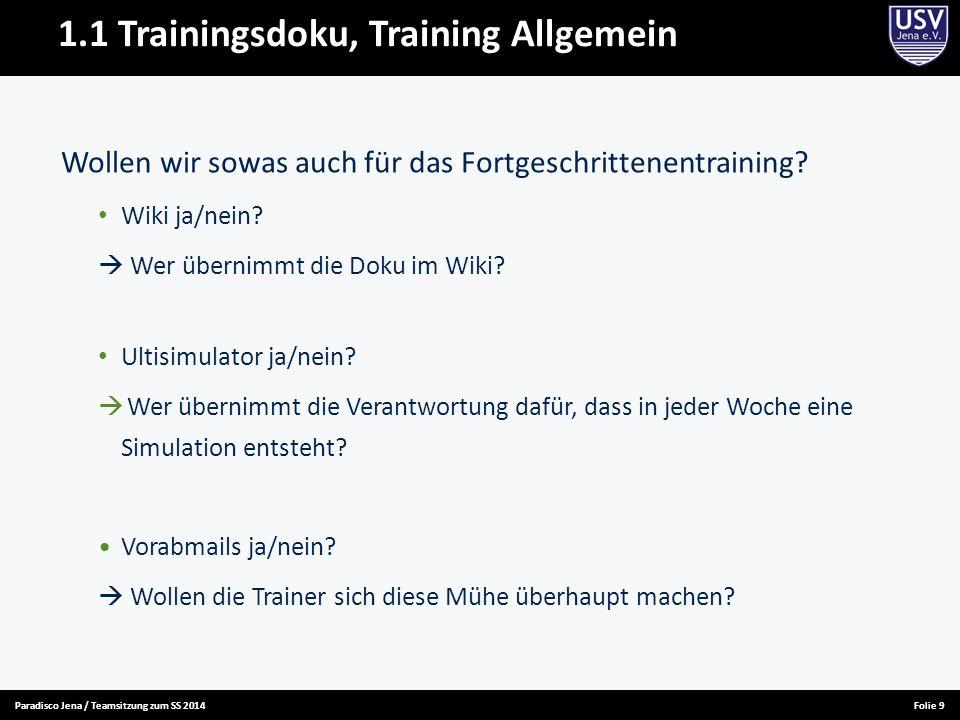 Paradisco Jena / Teamsitzung zum SS 2014Folie 9 1.1 Trainingsdoku, Training Allgemein Wollen wir sowas auch für das Fortgeschrittenentraining? Wiki ja