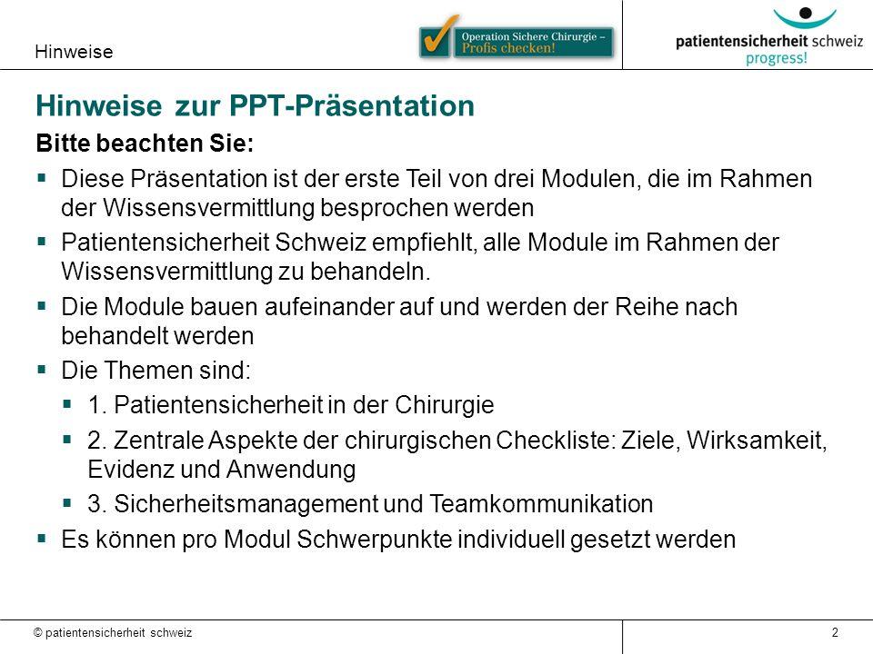 Hinweise Hinweise zur PPT-Präsentation Bitte beachten Sie:  Diese Präsentation ist der erste Teil von drei Modulen, die im Rahmen der Wissensvermittlung besprochen werden  Patientensicherheit Schweiz empfiehlt, alle Module im Rahmen der Wissensvermittlung zu behandeln.