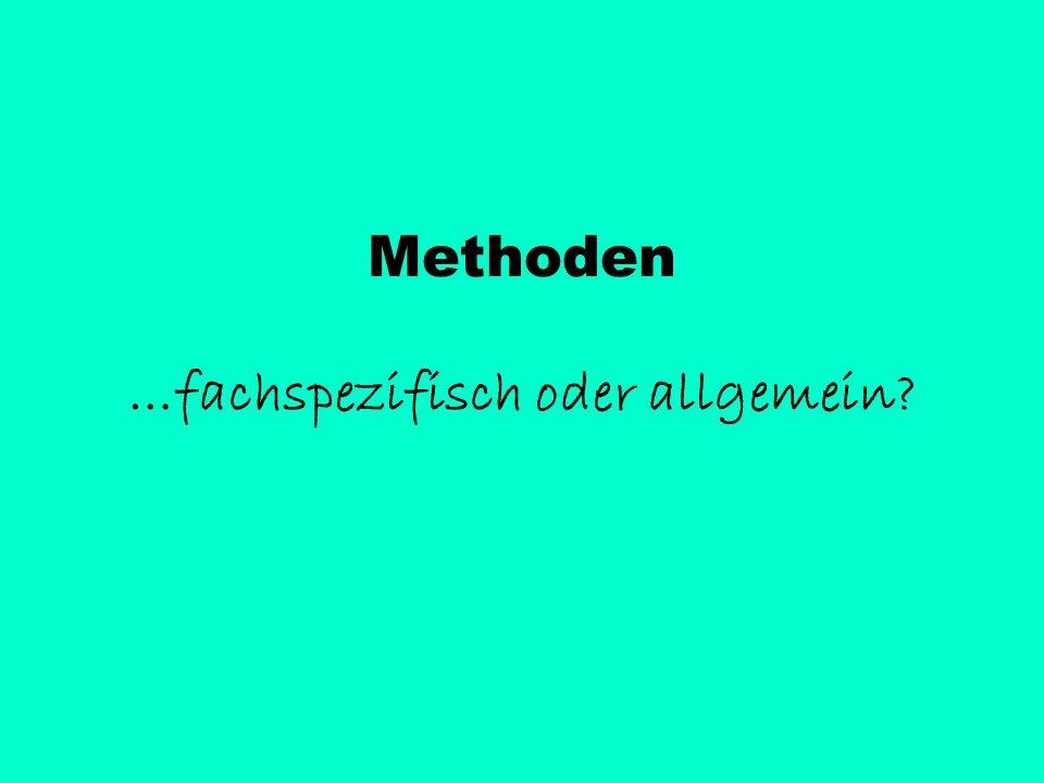 Methoden …fachspezifisch oder allgemein?
