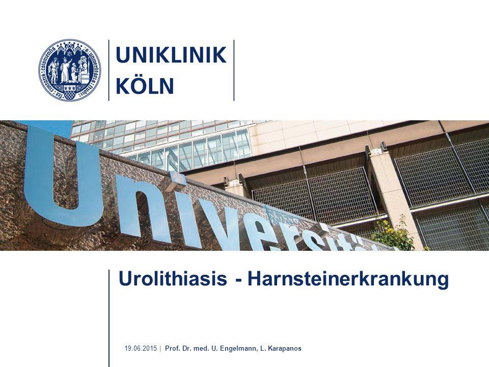 19.06.2015 | Prof. Dr. med. U. Engelmann, L. Karapanos Urolithiasis - Harnsteinerkrankung