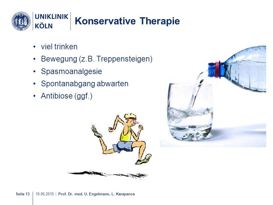 Seite 13 19.06.2015 | Prof. Dr. med. U. Engelmann, L. Karapanos Konservative Therapie viel trinken Bewegung (z.B. Treppensteigen) Spasmoanalgesie Spon