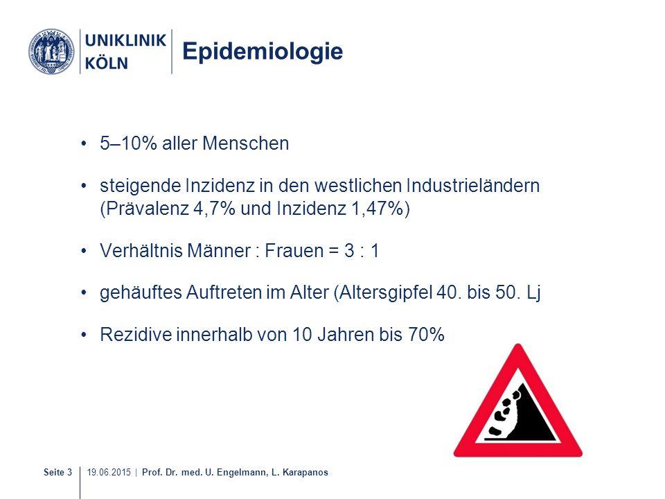 Seite 3 19.06.2015 | Prof. Dr. med. U. Engelmann, L. Karapanos Epidemiologie 5–10% aller Menschen steigende Inzidenz in den westlichen Industrieländer