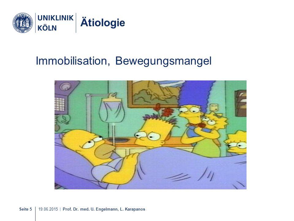 Seite 5 19.06.2015 | Prof. Dr. med. U. Engelmann, L. Karapanos Ätiologie Immobilisation, Bewegungsmangel