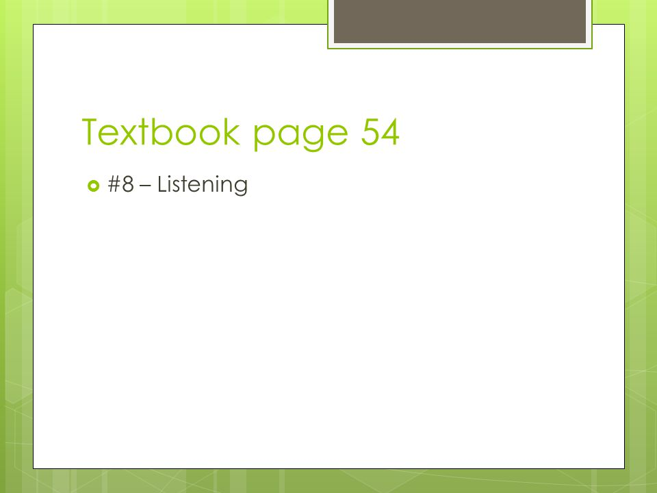 Textbook page 54  #8 – Listening