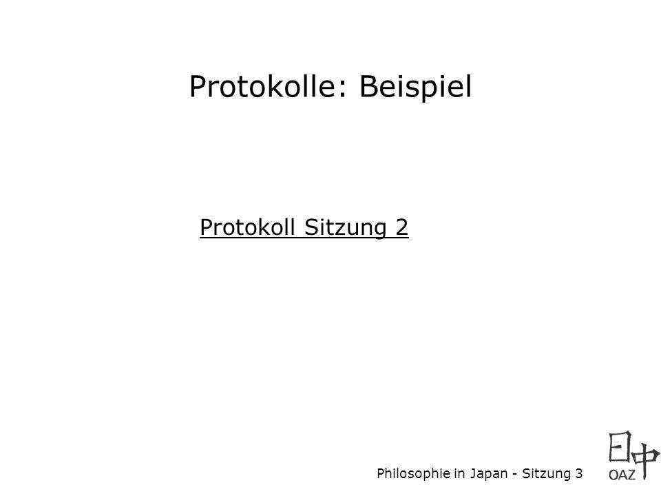 Philosophie in Japan - Sitzung 3 Protokolle Jede(r) ist einmal dran: entweder Protokoll oder Beitrag zur Wissensbank Protokoll von dieser Sitzung: wer macht's?