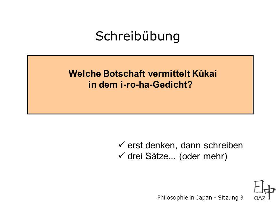 Schreibübung Welche Botschaft vermittelt Kûkai in dem i-ro-ha-Gedicht.