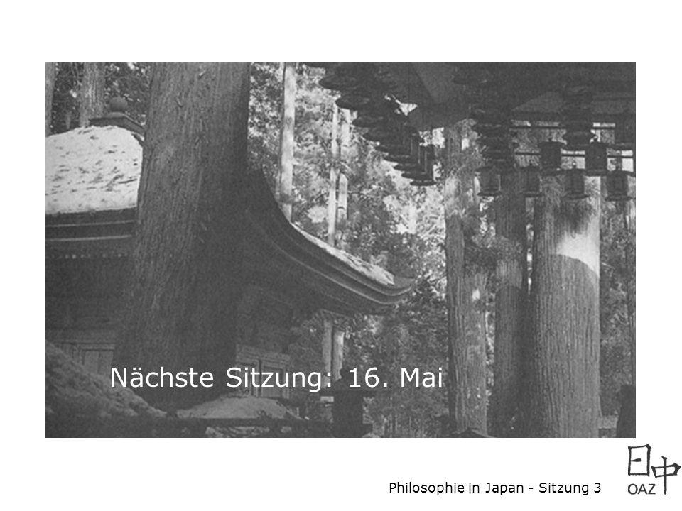 Philosophie in Japan - Sitzung 3 Nächste Sitzung: 16. Mai