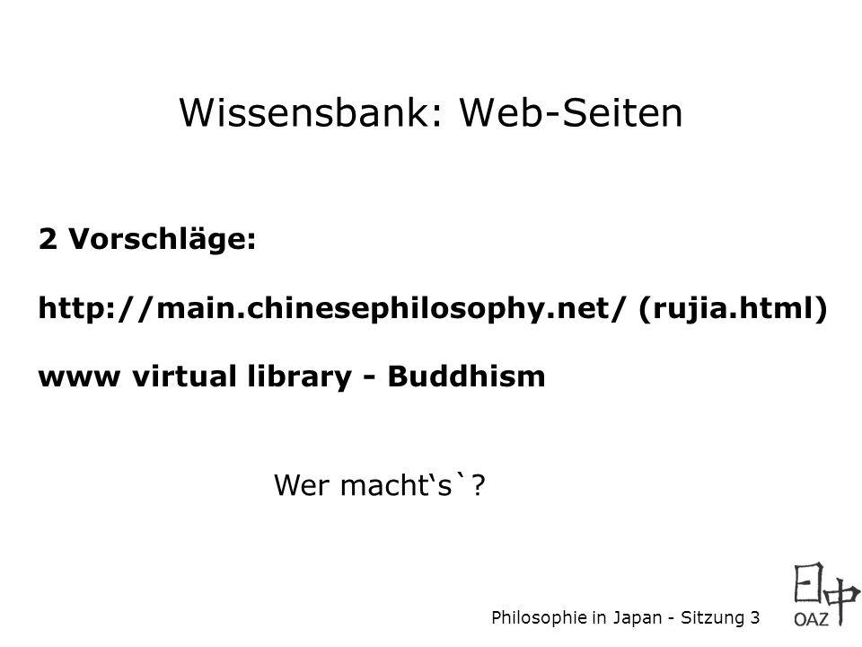 Wissensbank: Web-Seiten 2 Vorschläge: http://main.chinesephilosophy.net/ (rujia.html) www virtual library - Buddhism Wer macht's`?