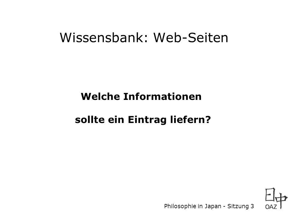 Philosophie in Japan - Sitzung 3 Wissensbank: Web-Seiten Welche Informationen sollte ein Eintrag liefern?