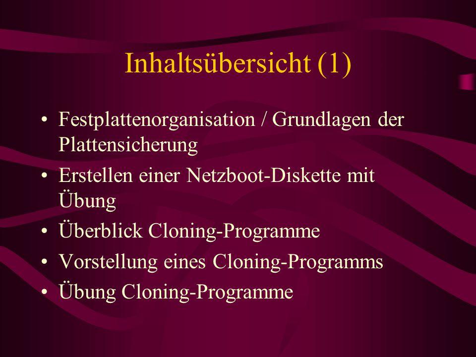 Inhaltsübersicht (1) Festplattenorganisation / Grundlagen der Plattensicherung Erstellen einer Netzboot-Diskette mit Übung Überblick Cloning-Programme Vorstellung eines Cloning-Programms Übung Cloning-Programme