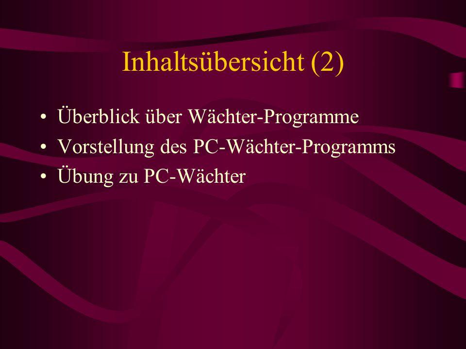 Inhaltsübersicht (2) Überblick über Wächter-Programme Vorstellung des PC-Wächter-Programms Übung zu PC-Wächter