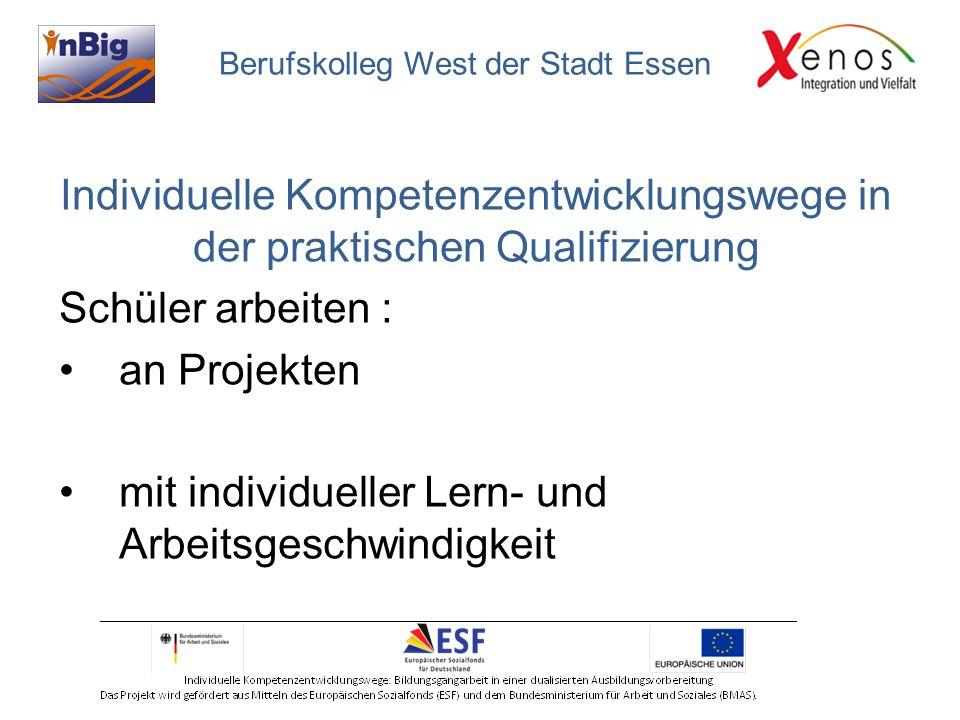 Individuelle Kompetenzentwicklungswege in der praktischen Qualifizierung Schüler arbeiten : an Projekten mit individueller Lern- und Arbeitsgeschwindigkeit Berufskolleg West der Stadt Essen