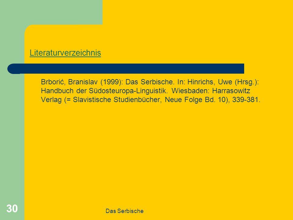 Das Serbische 30 Literaturverzeichnis Brborić, Branislav (1999): Das Serbische.