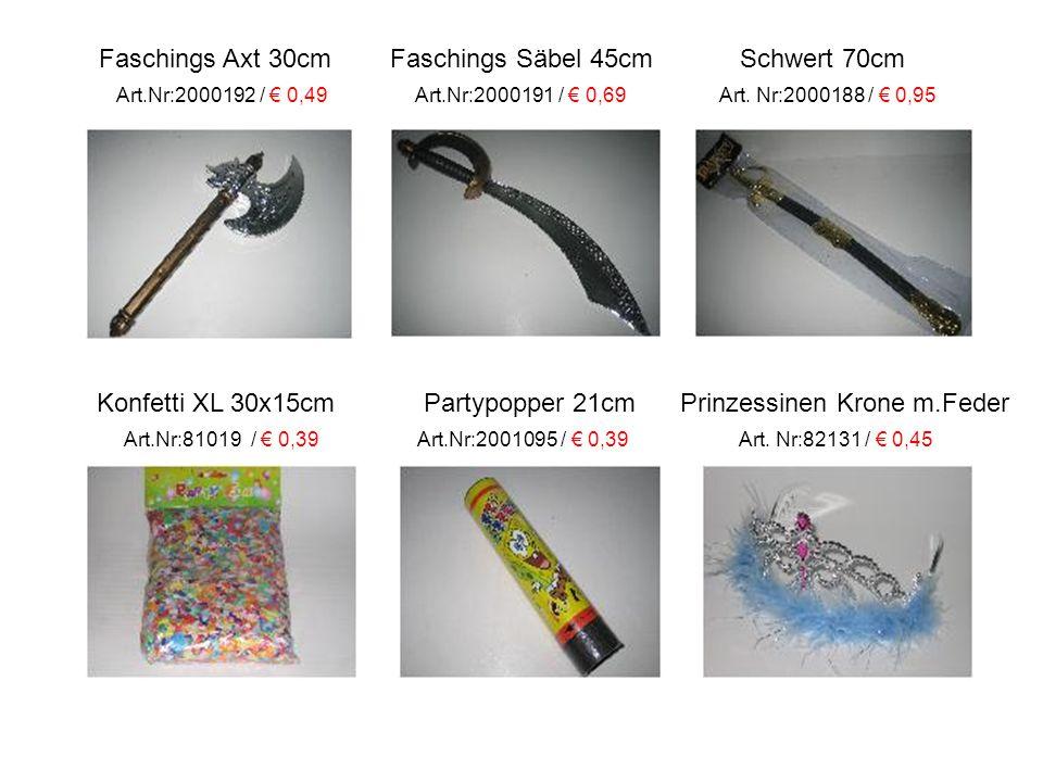 Faschings Axt 30cm Faschings Säbel 45cm Schwert 70cm Art.Nr:2000192 / € 0,49 Art.Nr:2000191 / € 0,69 Art.