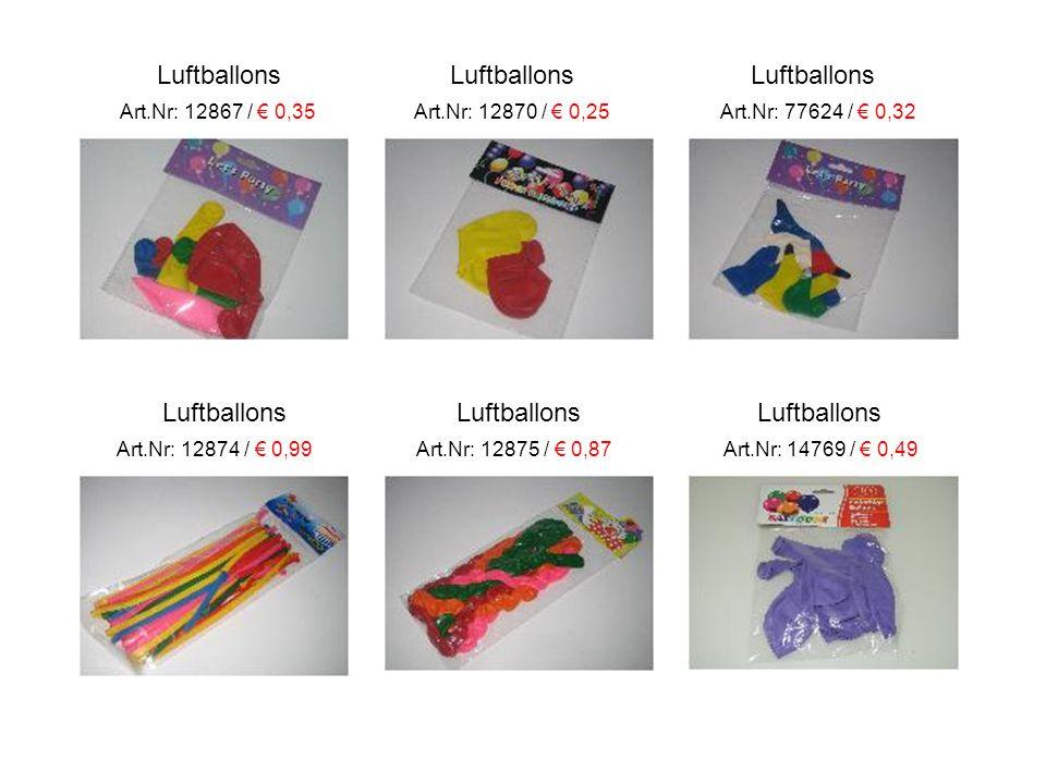 Luftballons Luftballons Luftballons Art.Nr: 12874 / € 0,99 Art.Nr: 12875 / € 0,87 Art.Nr: 14769 / € 0,49 Luftballons Luftballons Luftballons Art.Nr: 12867 / € 0,35 Art.Nr: 12870 / € 0,25 Art.Nr: 77624 / € 0,32