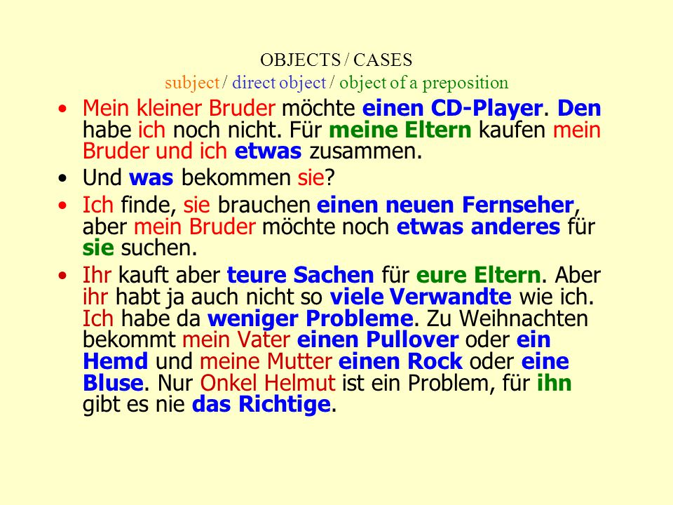 OBJECTS / CASES subject - nominative/ direct object-accusative / object of a preposition+acc Ein Buch.
