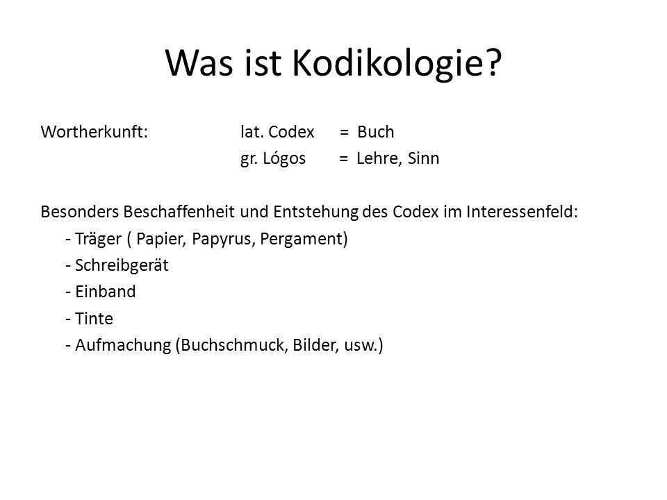 Was ist Kodikologie? Wortherkunft: lat. Codex = Buch gr. Lógos = Lehre, Sinn Besonders Beschaffenheit und Entstehung des Codex im Interessenfeld: - Tr