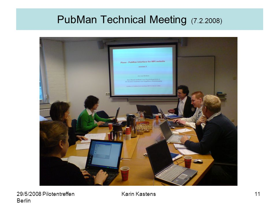 29/5/2008 Pilotentreffen Berlin Karin Kastens11 PubMan Technical Meeting (7.2.2008)